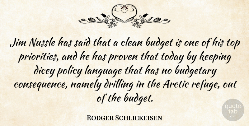 Rodger Schlickeisen Quote About Arctic, Budget, Budgetary, Clean, Drilling: Jim Nussle Has Said That...