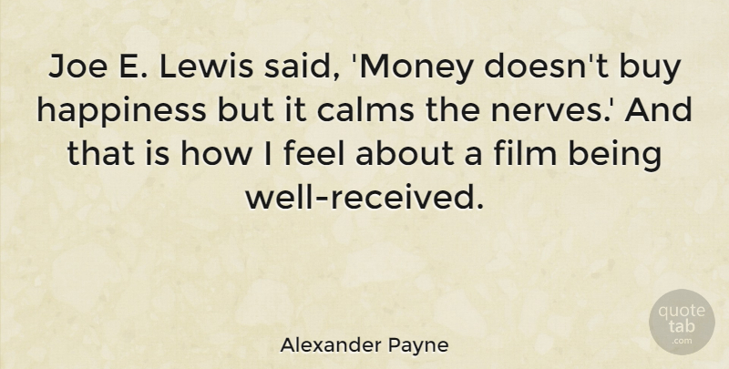 Alexander Payne Joe E Lewis Said Money Doesnt Buy Happiness But