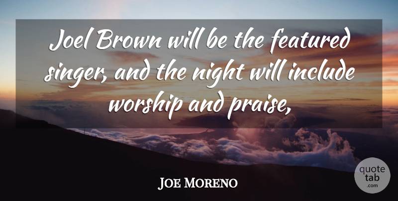 Joe Moreno Quote About Brown, Featured, Include, Night, Worship: Joel Brown Will Be The...