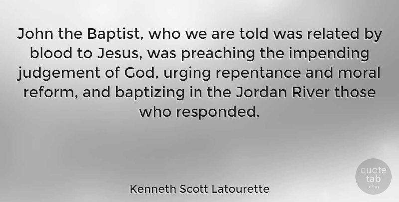 Kenneth Scott Latourette Quote About Jesus, Blood, Rivers: John The Baptist Who We...
