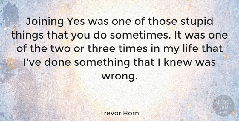 Trevor Horn Quote About Stupid, Two, Horny: Joining Yes Was One Of...