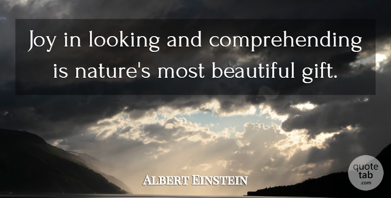 Albert Einstein Quote About Inspirational, Beautiful, Nature: Joy In Looking And Comprehending...