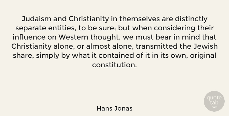 Hans Jonas Quote About Almost, Alone, Contained, Jewish, Judaism: Judaism And Christianity In Themselves...