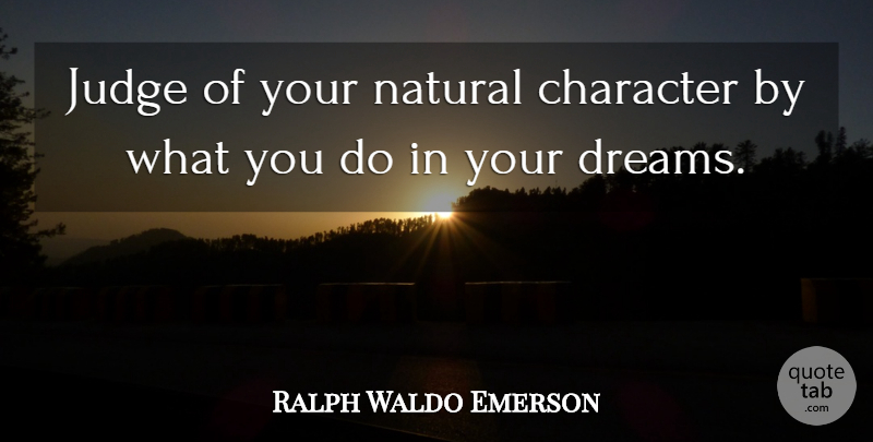 Ralph Waldo Emerson Quote About Inspirational, Dream, Character: Judge Of Your Natural Character...
