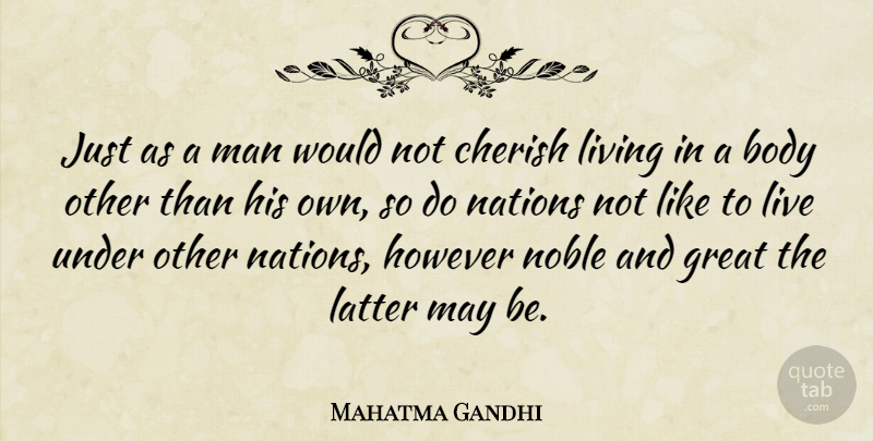 Mahatma Gandhi Quote About Men, Body, May: Just As A Man Would...