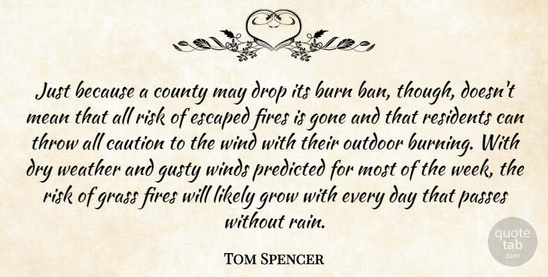 Tom Spencer Quote About Burn, Caution, County, Drop, Dry: Just Because A County May...