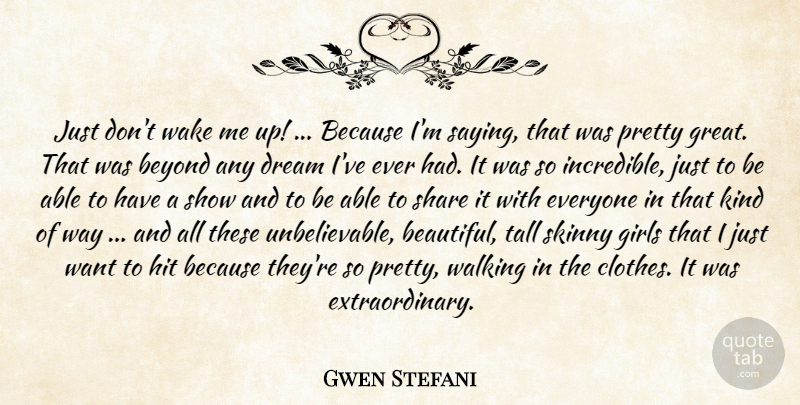 Gwen Stefani Quote About Beyond, Dream, Girls, Hit, Share: Just Dont Wake Me Up...