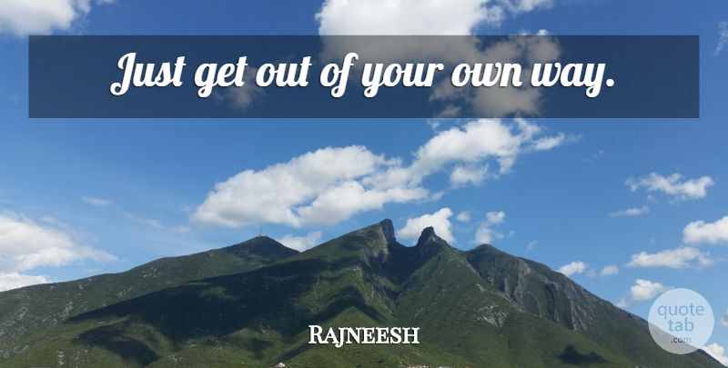 Rajneesh Quote About Love, Way, Paralysis: Just Get Out Of Your...