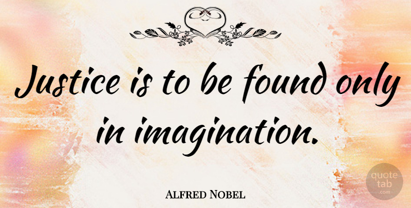 Alfred Nobel Quote About undefined: Justice Is To Be Found...