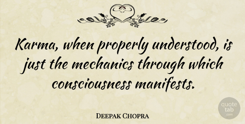 Deepak Chopra Quote About Consciousness: Karma When Properly Understood Is...