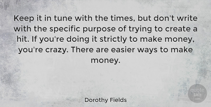 Dorothy Fields Quote About Crazy, Writing, Trying: Keep It In Tune With...
