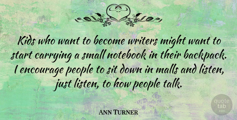 Ann Turner Quote About Carrying, Encourage, Kids, Malls, Might: Kids Who Want To Become...
