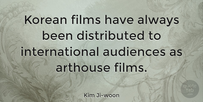 Kim Ji-woon Quote About undefined: Korean Films Have Always Been...