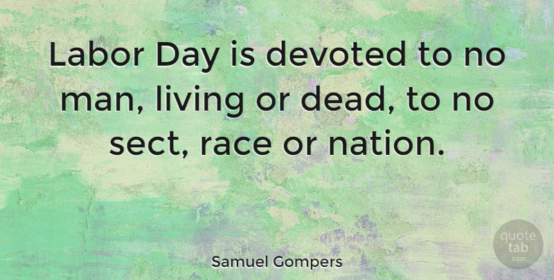 Samuel Gompers Quote About Men, Race, Labor Day: Labor Day Is Devoted To...