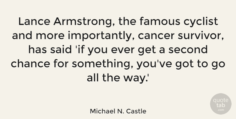 Michael N. Castle Quote About Cancer, Second Chance, Way: Lance Armstrong The Famous Cyclist...