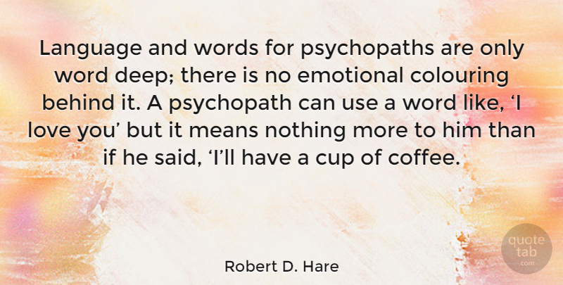 Robert D. Hare Quote About Coffee, Love You, Mean: Language And Words For Psychopaths...