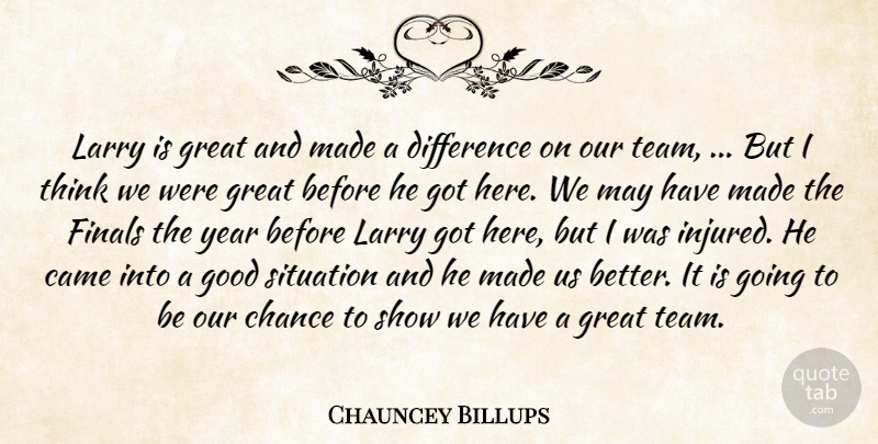Chauncey Billups Quote About Came, Chance, Difference, Finals, Good: Larry Is Great And Made...