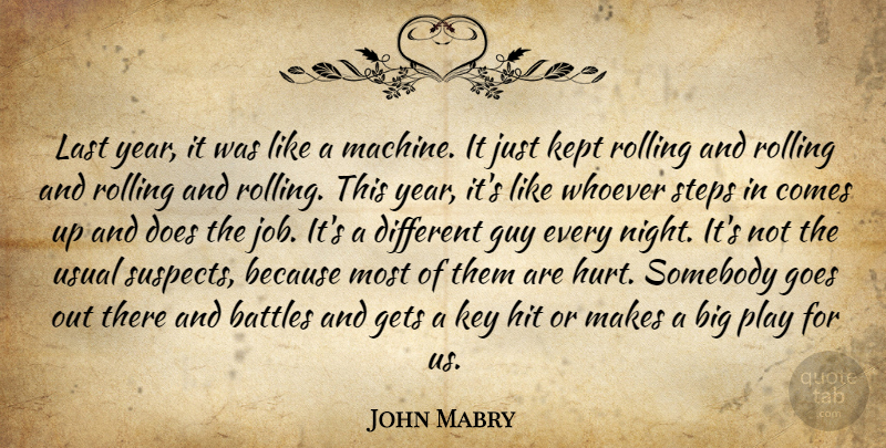 John Mabry Quote About Battles, Gets, Goes, Guy, Hit: Last Year It Was Like...
