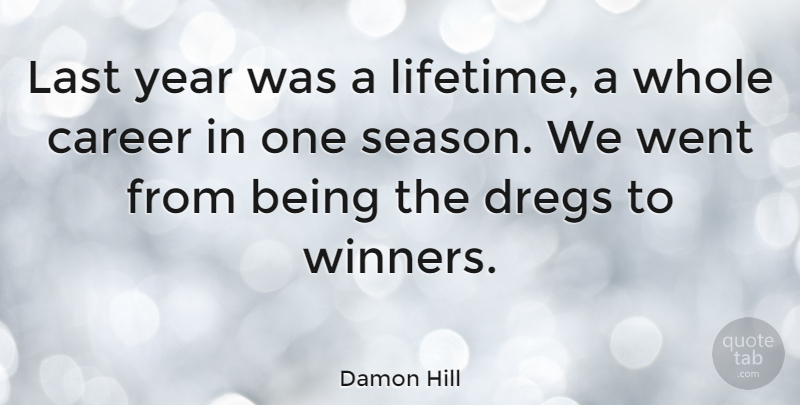 Damon Hill Quote About Athlete, Years, Careers: Last Year Was A Lifetime...