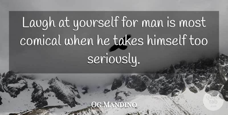 Og Mandino Laugh At Yourself For Man Is Most Comical When He Takes