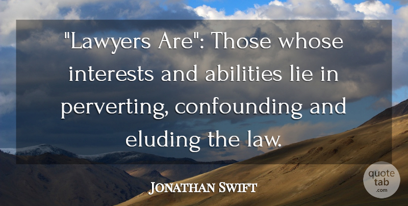 Jonathan Swift Quote About Lying, Law, Interest: Lawyers Are Those Whose Interests...