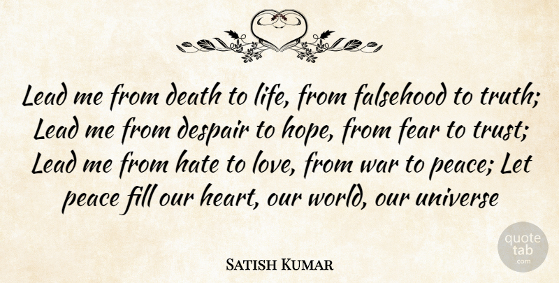 Satish Kumar Quote About Peace, War, Hate: Lead Me From Death To...
