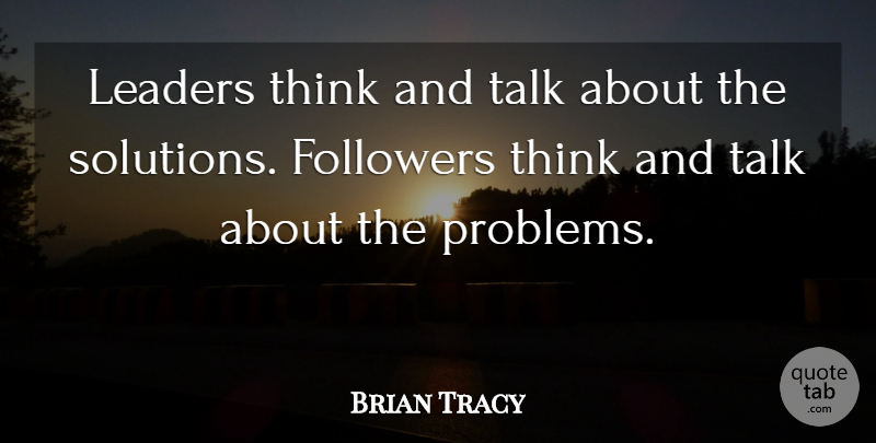 Brian Tracy Quote About Inspirational, Leadership, Thinking: Leaders Think And Talk About...