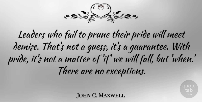 John C Maxwell Leaders Who Fail To Prune Their Pride Will Meet