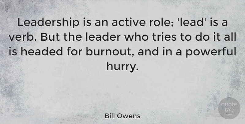 Bill Owens Leadership Is An Active Role Lead Is A Verb But The