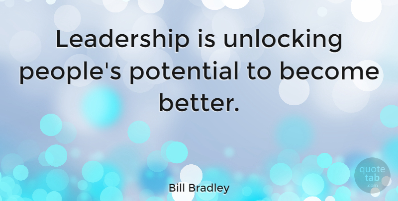 Bill Bradley Quote About Leadership, People, Vision: Leadership Is Unlocking Peoples Potential...