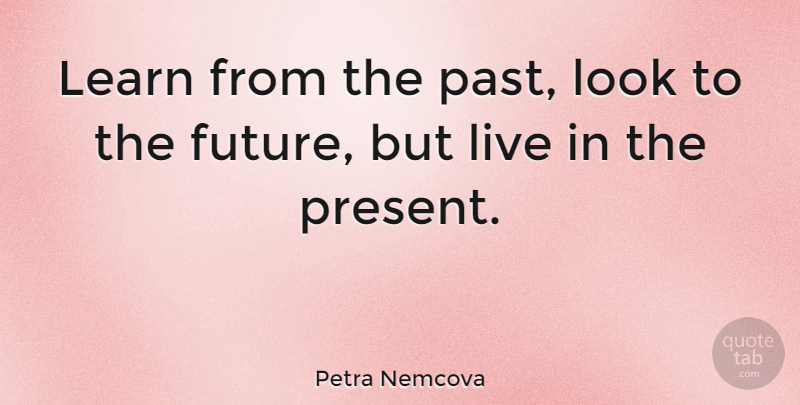 Petra Nemcova Learn From The Past Look To The Future But Live In