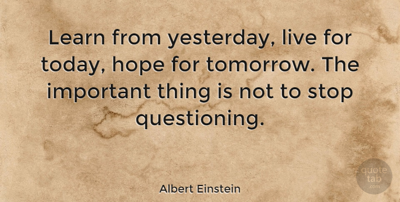 Albert Einstein Learn From Yesterday Live For Today Hope For