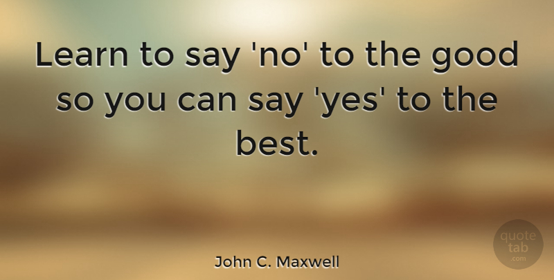 john c maxwell learn to say no to the good so you can say yes