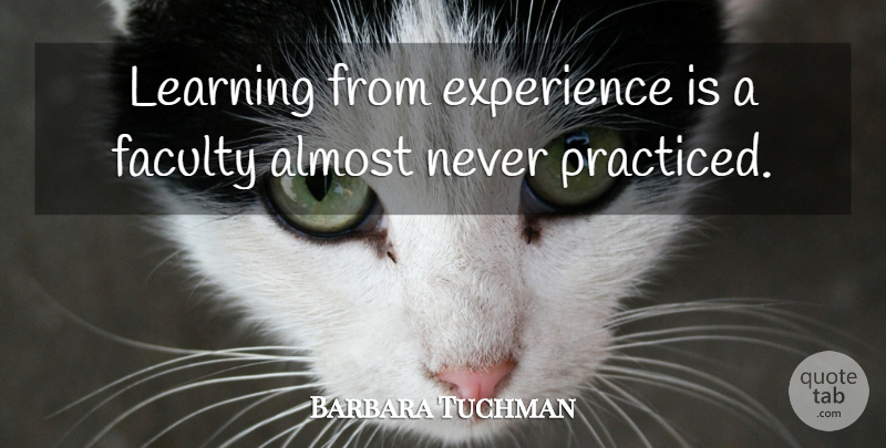Barbara Tuchman Quote About Teaching, Learning, Faculty: Learning From Experience Is A...
