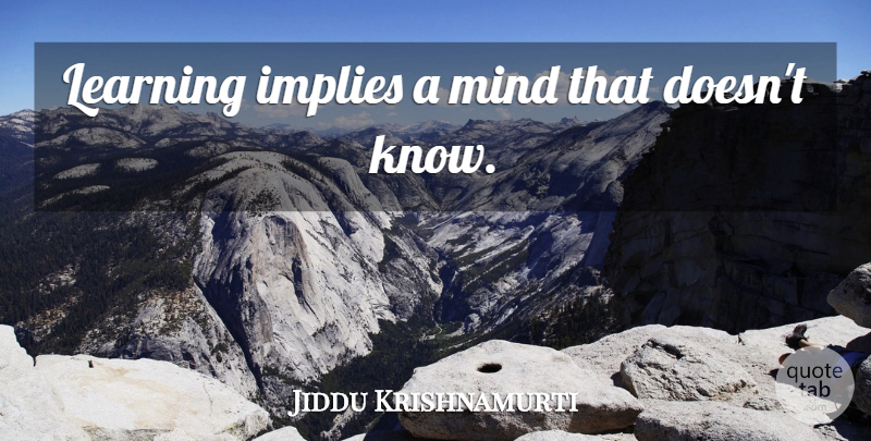 Jiddu Krishnamurti Quote About Mind, Knows: Learning Implies A Mind That...