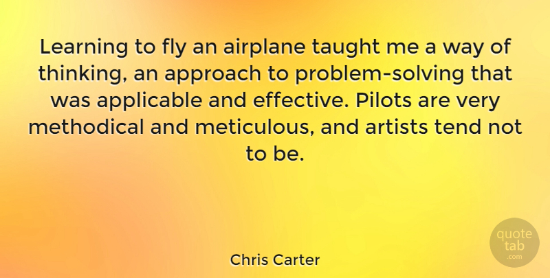 Chris Carter Quote About Airplane, Thinking, Artist: Learning To Fly An Airplane...