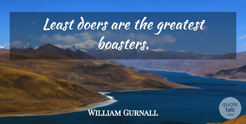 William Gurnall Quote About Doers, Boasters: Least Doers Are The Greatest...