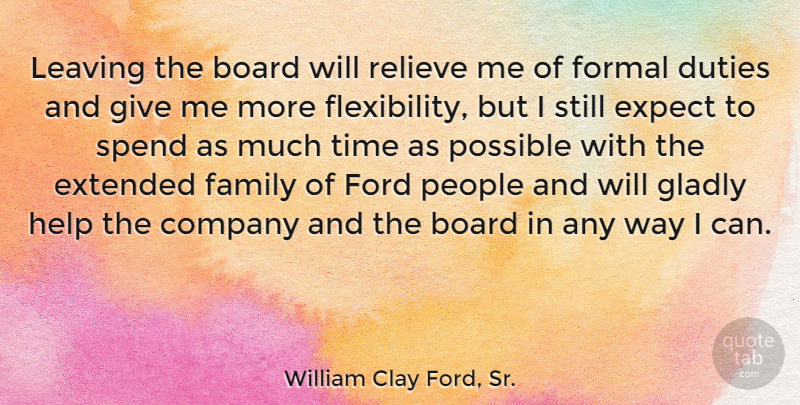 William Clay Ford, Sr. Quote About Board, Company, Duties, Expect, Extended: Leaving The Board Will Relieve...