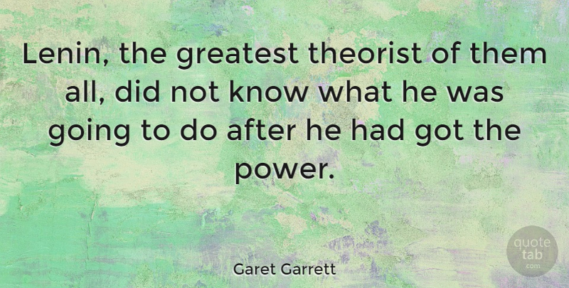 Garet Garrett Quote About Knows, Theorists: Lenin The Greatest Theorist Of...