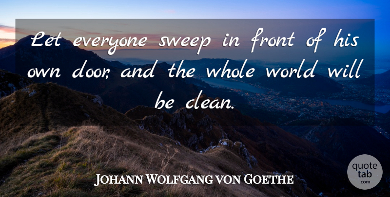Johann Wolfgang von Goethe Quote About Positive, Teamwork, Responsibility: Let Everyone Sweep In Front...