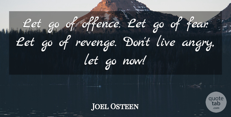Joel Osteen Let Go Of Offence Let Go Of Fear Let Go Of Revenge