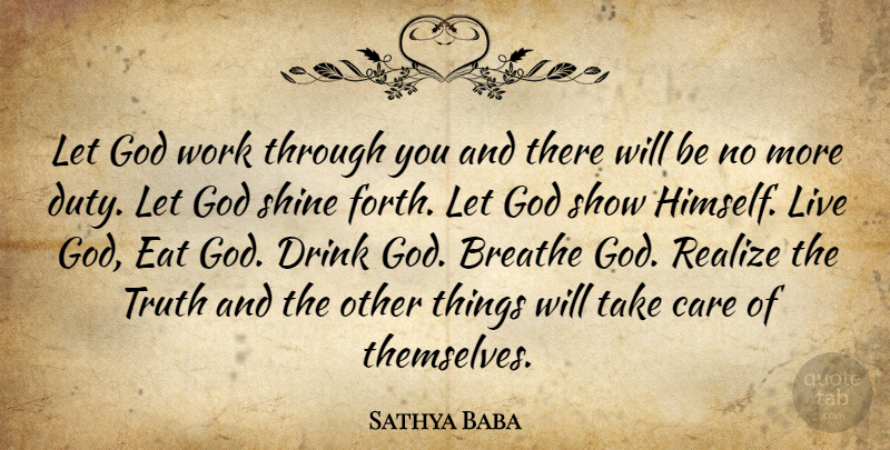 Sathya Baba Quote About Breathe, Care, Drink, Duty, Eat: Let God Work Through You...