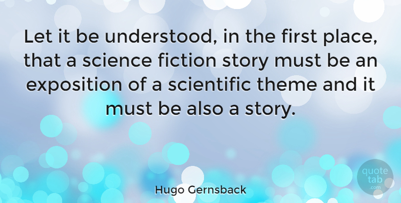 Hugo Gernsback Quote About American Inventor, Exposition, Fiction, Science, Theme: Let It Be Understood In...
