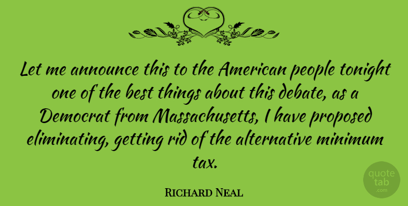Richard Neal Quote About People, Alternatives, Massachusetts: Let Me Announce This To...