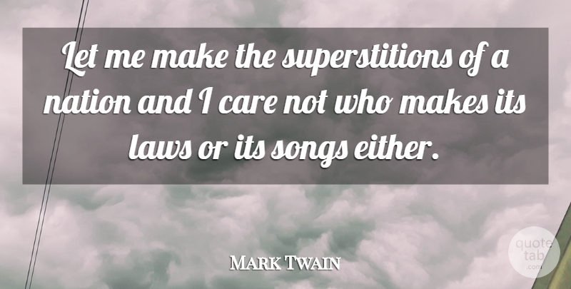 Mark Twain Quote About Song, Law, Care: Let Me Make The Superstitions...