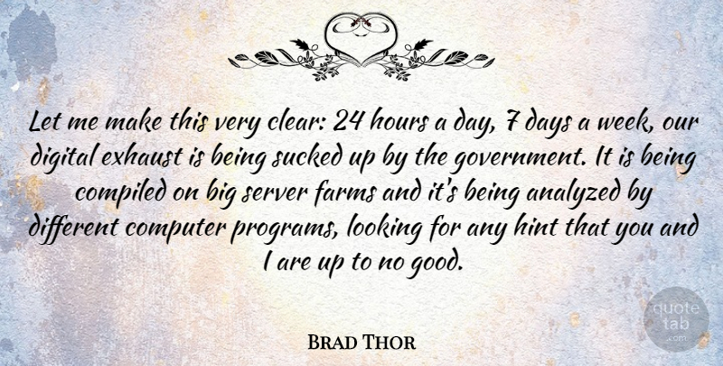 Brad Thor Quote About Analyzed, Computer, Days, Digital, Exhaust: Let Me Make This Very...