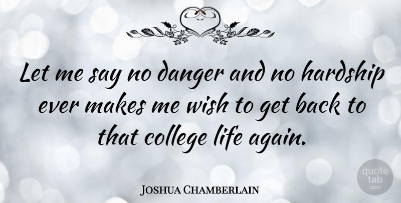 Joshua Chamberlain Let Me Say No Danger And No Hardship Ever Makes