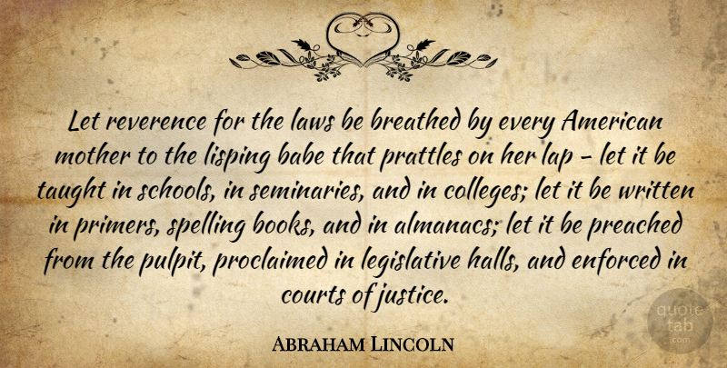 Abraham Lincoln Quote About Babe, Breathed, Courts, Enforced, Lap: Let Reverence For The Laws...