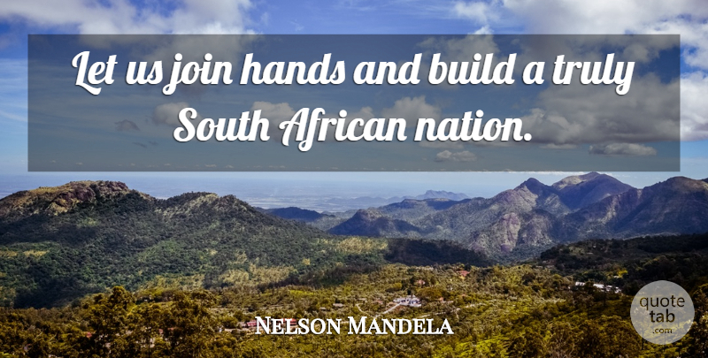 Nelson Mandela Quote About Hands, Nations, South Africa: Let Us Join Hands And...