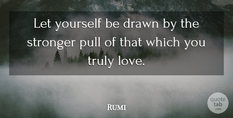 Rumi Quote About Love, Relationship, Marriage: Let Yourself Be Drawn By...